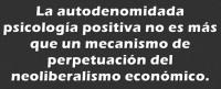 La psicología positiva sirve al neoliberalismo